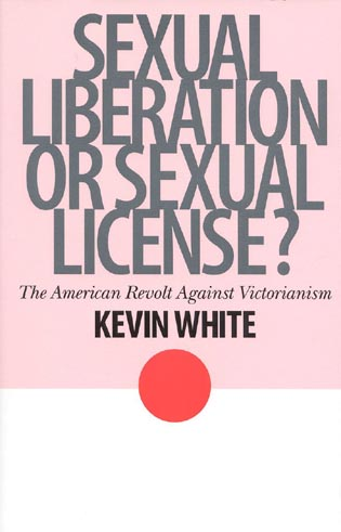 Cover image for the book Sexual Liberation or Sexual License?: The American Revolt Against Victorianism