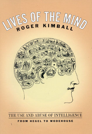 Cover image for the book Lives of the Mind: The Use and Abuse of Intelligence from Hegel to Wodehouse