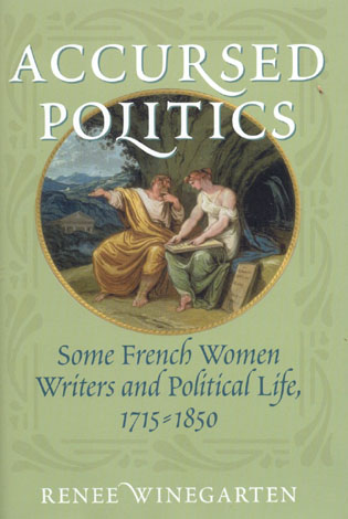 Cover image for the book Accursed Politics: Some French Women Writers and Political Life, 1715-1850