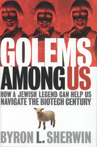 Cover image for the book Golems Among Us: How a Jewish Legend Can Help Us Navigate the Biotech Century