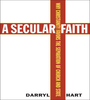 Cover image for the book A Secular Faith: Why Christianity Favors the Separation of Church and State