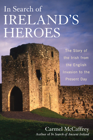 Cover image for the book In Search of Ireland's Heroes: The Story of the Irish from the English Invasion to the Present Day