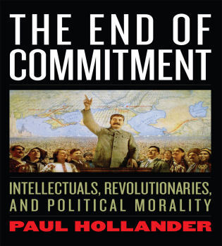 Cover image for the book The End of Commitment: Intellectuals, Revolutionaries, and Political Morality in the Twentieth Century