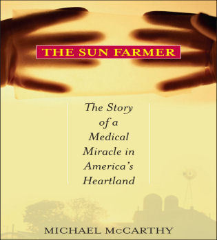 Cover image for the book The Sun Farmer: The Story of a Shocking Accident, A Medical Miracle and a Family's Life and Death Decision