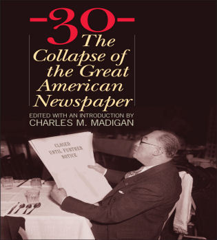 Cover image for the book -30-: The Collapse of the Great American Newspaper