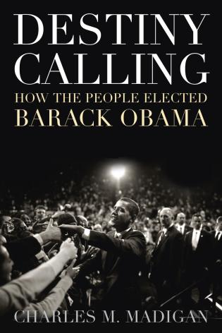 Cover image for the book Destiny Calling: How the People Elected Barack Obama