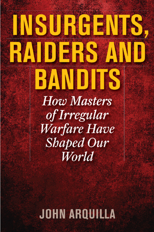 Cover image for the book Insurgents, Raiders, and Bandits: How Masters of Irregular Warfare Have Shaped Our World