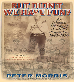 Cover image for the book But Didn't We Have Fun?: An Informal History of Baseball's Pioneer Era, 1843-1870