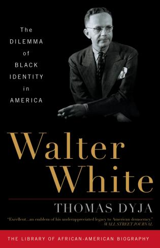 Cover image for the book Walter White: The Dilemma of Black Identity in America