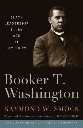 Cover image for the book Booker T. Washington: Black Leadership in the Age of Jim Crow