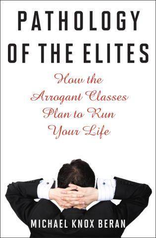 Cover image for the book Pathology of the Elites: How the Arrogant Classes Plan to Run Your Life