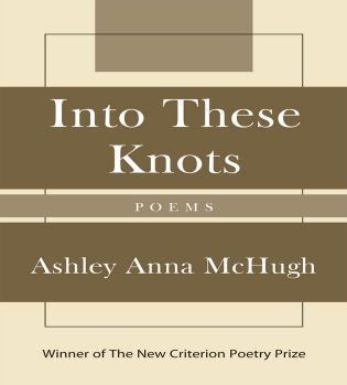Cover image for the book Into These Knots: Winner of the New Criterion Poetry Prize