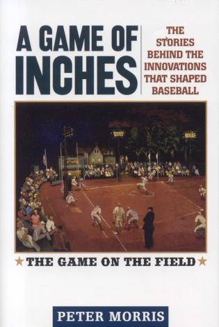 Cover image for the book A Game of Inches: The Stories Behind the Innovations That Shaped Baseball: The Game on the Field, Volume 1
