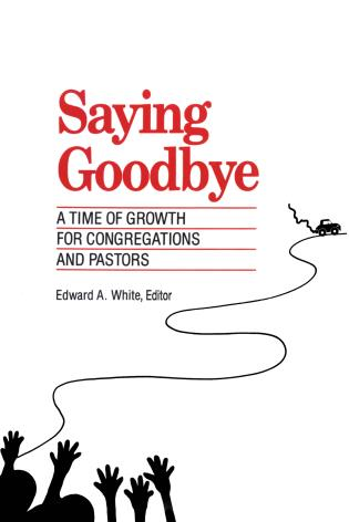 Cover image for the book Saying Goodbye: A Time of Growth for Congregations and Pastors