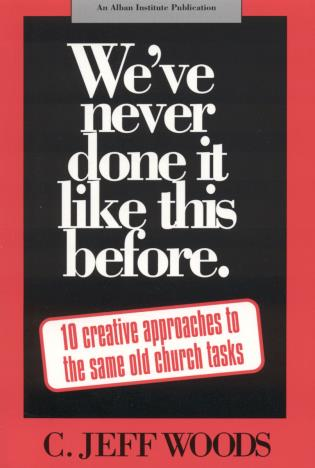 Cover image for the book We've Never Done It Like This Before: 10 Creative Approaches to the Same Old Church Tasks