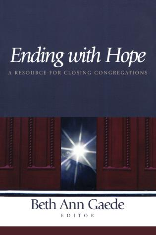 Cover image for the book Ending with Hope: A Resource for Closing Congregations