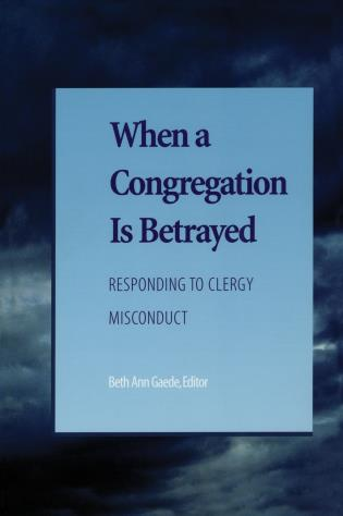 Cover image for the book When a Congregation Is Betrayed: Responding to Clergy Misconduct