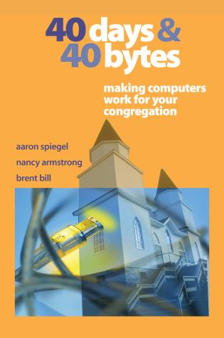 Cover image for the book 40 Days and 40 Bytes: Making Computers Work for Your Congregation