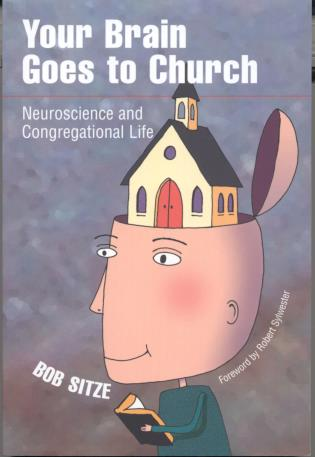 Cover image for the book Your Brain Goes to Church: Neuroscience and Congregational Life