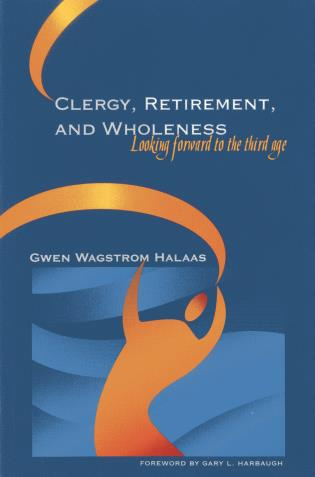 Cover image for the book Clergy, Retirement, and Wholeness: Looking Forward to the Third Age