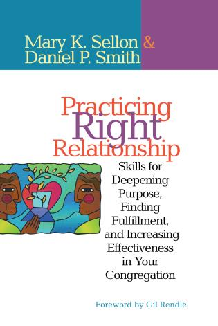 Cover image for the book Practicing Right Relationship: Skills For Deepening Purpose, Finding Fulfillment, And Increasing Effectiveness In Your Congregation
