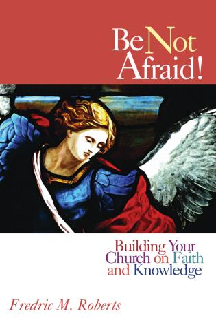 Cover image for the book Be Not Afraid!: Building Your Church on Faith and Knowledge