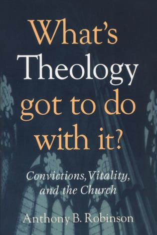 Cover image for the book What's Theology Got to Do With It?: Convictions, Vitality, and the Church