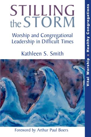 Cover image for the book Stilling the Storm: Worship and Congregational Leadership in Difficult Times