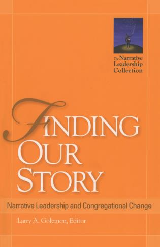 Cover image for the book Finding Our Story: Narrative Leadership and Congregational Change