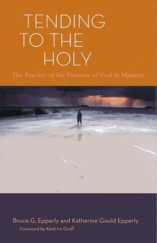 Cover image for the book Tending to the Holy: The Practice of the Presence of God in Ministry