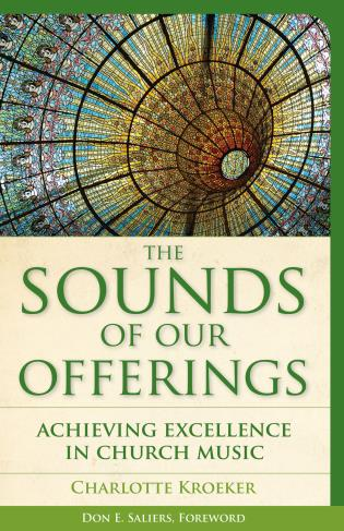 Cover image for the book The Sounds of Our Offerings: Achieving Excellence in Church Music