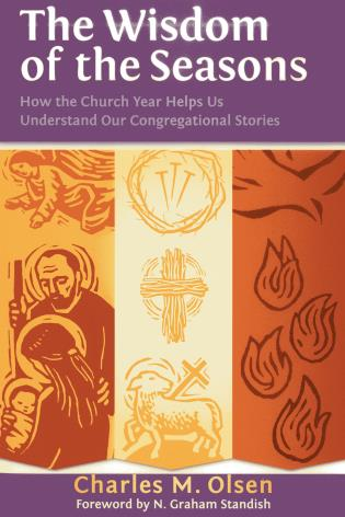 Cover image for the book The Wisdom of the Seasons: How the Church Year Helps Us Understand Our Congregational Stories