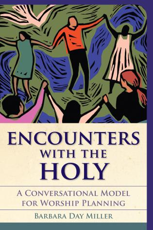 Cover image for the book Encounters with the Holy: A Conversational Model for Worship Planning