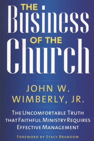 Cover image for the book The Business of the Church: The Uncomfortable Truth that Faithful Ministry Requires Effective Management
