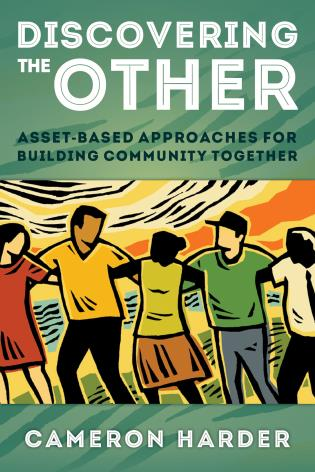 Cover image for the book Discovering the Other: Asset-Based Approaches for Building Community Together