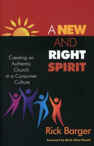 Cover image for the book A New And Right Spirit: Creating An Authentic Church In A Consumer Culture