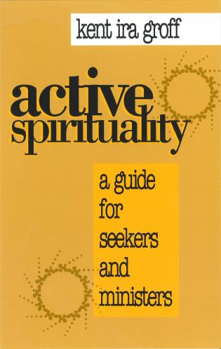 Cover image for the book Active Spirituality: A Guide for Seekers and Ministers