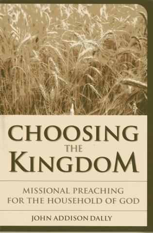 Cover image for the book Choosing the Kingdom: Missional Preaching for the Household of God