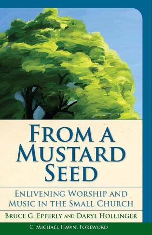 Cover image for the book From a Mustard Seed: Enlivening Worship and Music in the Small Church