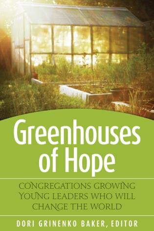 Cover image for the book Greenhouses of Hope: Congregations Growing Young Leaders Who Will Change the World