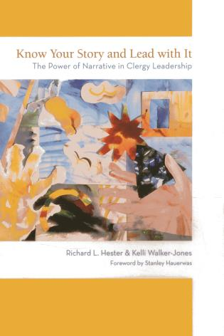 Cover image for the book Know Your Story and Lead with It: The Power of Narrative in Clergy Leadership
