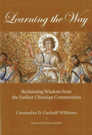 Cover image for the book Learning the Way: Reclaiming Wisdom from the Earliest Christian Communities