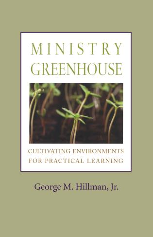 Cover image for the book Ministry Greenhouse: Cultivating Environments for Practical Learning