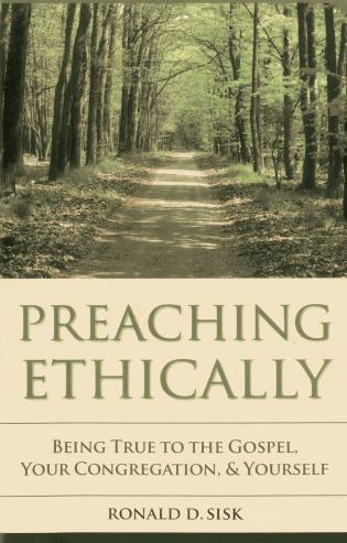 Cover image for the book Preaching Ethically: Being True to the Gospel, Your Congregation, and Yourself