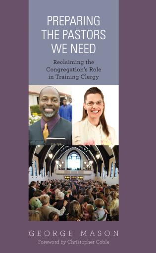 Cover image for the book Preparing the Pastors We Need: Reclaiming the Congregation's Role in Training Clergy