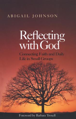 Cover image for the book Reflecting with God: Connecting Faith and Daily Life in Small Groups