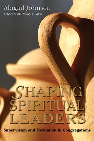 Cover image for the book Shaping Spiritual Leaders: Supervision and Formation in Congregations