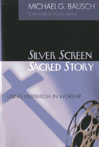 Cover image for the book Silver Screen, Sacred Story: Using Multimedia in Worship