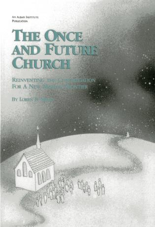 Cover image for the book The Once and Future Church: Reinventing the Congregation for a New Mission Frontier