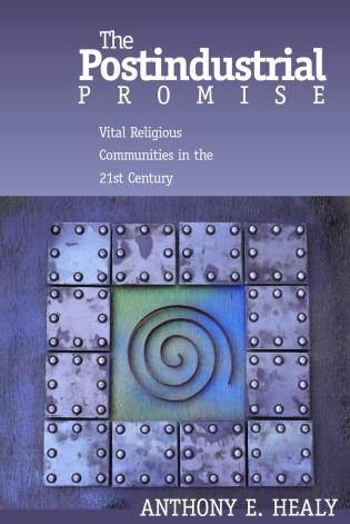 Cover image for the book The Postindustrial Promise: Vital Religious Community in the 21st Century